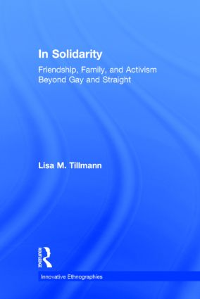 In Solidarity: Friendship, Family, and Activism Beyond Gay and Straight book cover