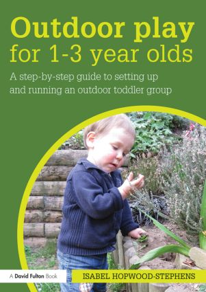Outdoor Play for 1--3 Year Olds: How to set up and run your own outdoor toddler group, 1st Edition (Paperback) book cover