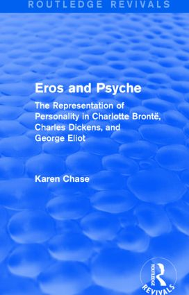 Eros and Psyche (Routledge Revivals): The Representation of Personality in Charlotte Brontë, Charles Dickens, George Eliot (Hardback) book cover