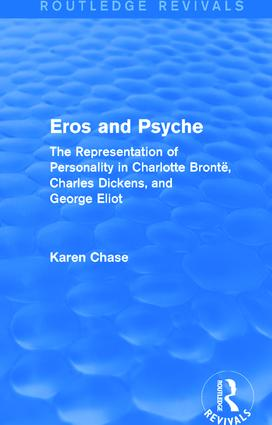 Eros and Psyche (Routledge Revivals): The Representation of Personality in Charlotte Brontë, Charles Dickens, George Eliot, 1st Edition (Paperback) book cover
