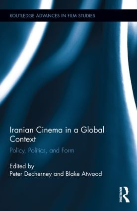 Iranian Cinema in a Global Context: Policy, Politics, and Form book cover