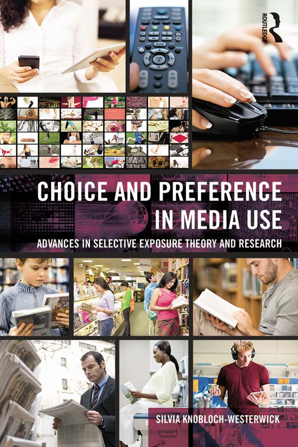 Choice and Preference in Media Use: Advances in Selective Exposure Theory and Research book cover