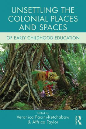 Unsettling the Colonial Places and Spaces of Early Childhood Education: 1st Edition (Hardback) book cover