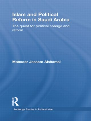 Islam and Political Reform in Saudi Arabia: The Quest for Political Change and Reform book cover