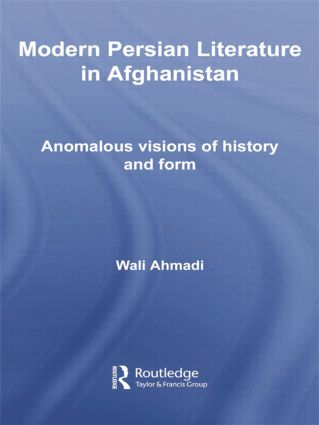 Modern Persian Literature in Afghanistan: Anomalous Visions of History and Form book cover