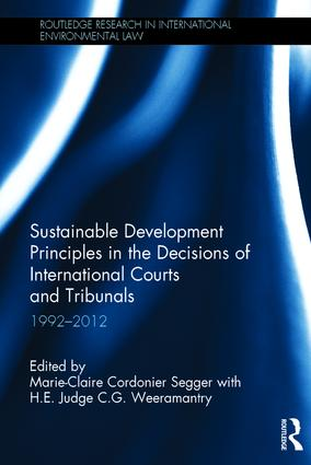 Sustainable Development Principles in the Decisions of International Courts and Tribunals: 1992-2012, 1st Edition (Hardback) book cover