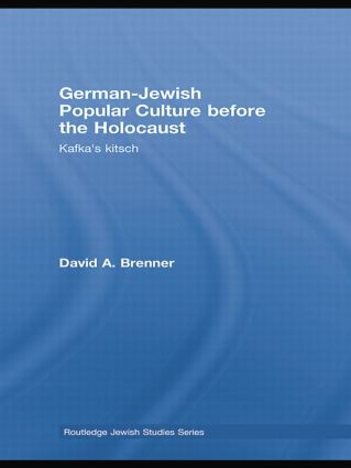 German-Jewish Popular Culture before the Holocaust: Kafka's kitsch, 1st Edition (Paperback) book cover