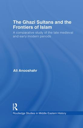 The Ghazi Sultans and the Frontiers of Islam: A comparative study of the late medieval and early modern periods book cover