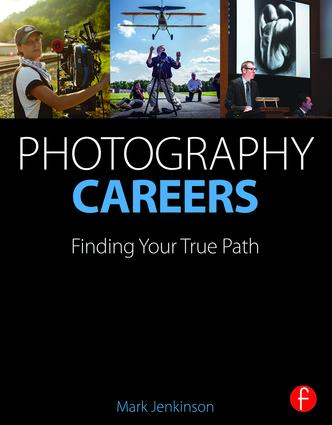 Photography Careers: Finding Your True Path, 1st Edition (Paperback) book cover