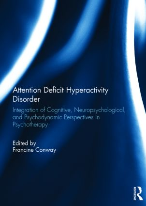 Attention Deficit Hyperactivity Disorder: Integration of Cognitive, Neuropsychological, and Psychodynamic Perspectives in Psychotherapy book cover