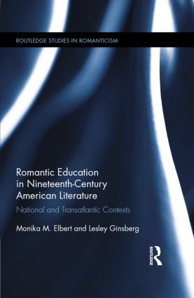 Romantic Education in Nineteenth-Century American Literature: National and Transatlantic Contexts, 1st Edition (Hardback) book cover