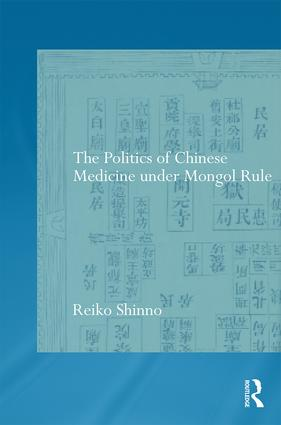 The Politics of Chinese Medicine Under Mongol Rule book cover