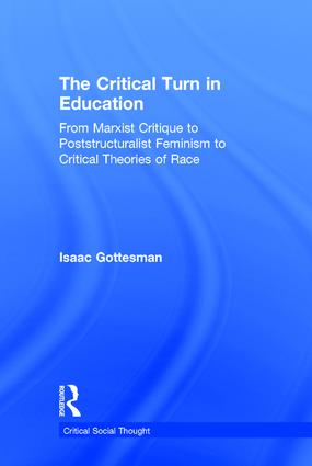 The Critical Turn in Education: From Marxist Critique to Poststructuralist Feminism to Critical Theories of Race, 1st Edition (Hardback) book cover