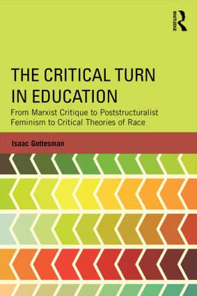 The Critical Turn in Education: From Marxist Critique to Poststructuralist Feminism to Critical Theories of Race book cover