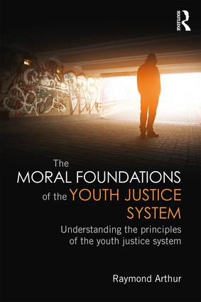 The Moral Foundations of the Youth Justice System: Understanding the principles of the youth justice system, 1st Edition (Paperback) book cover