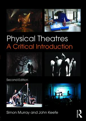 Physical Theatres: A Critical Introduction, 2nd Edition (Paperback) book cover