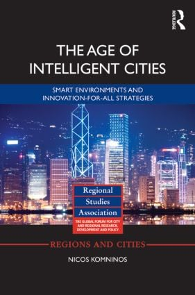 The Age of Intelligent Cities: Smart Environments and Innovation-for-all Strategies book cover