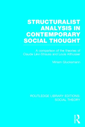 Structuralist Analysis in Contemporary Social Thought (RLE Social Theory): A Comparison of the Theories of Claude Lévi-Strauss and Louis Althusser, 1st Edition (Hardback) book cover