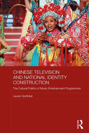 Chinese Television and National Identity Construction: The Cultural Politics of Music-Entertainment Programmes, 1st Edition (Hardback) book cover