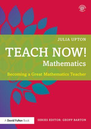 Teach Now! Mathematics: Becoming a Great Mathematics Teacher, 1st Edition (Paperback) book cover