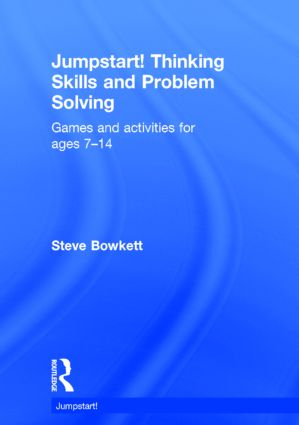 Jumpstart! Thinking Skills and Problem Solving: Games and activities for ages 7–14, 1st Edition (Hardback) book cover