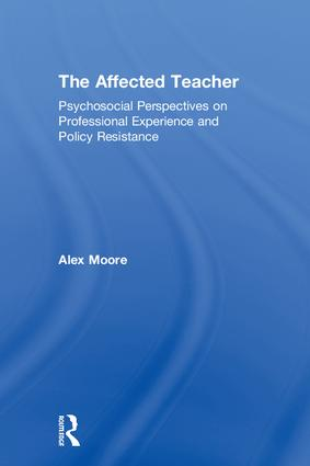 The Affected Teacher: Psychosocial Perspectives on Professional Experience and Policy Resistance, 1st Edition (Hardback) book cover