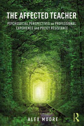 The Affected Teacher: Psychosocial Perspectives on Professional Experience and Policy Resistance, 1st Edition (Paperback) book cover