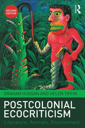 Postcolonial Ecocriticism: Literature, Animals, Environment, 2nd Edition (Paperback) book cover