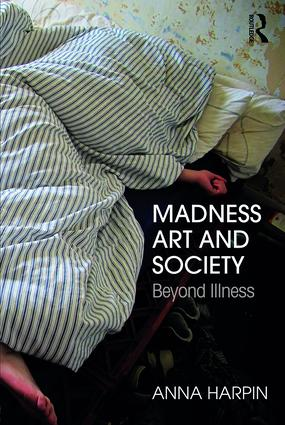 Madness, Art, and Society: Beyond Illness book cover