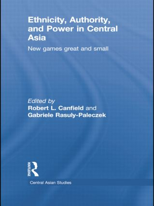 Ethnicity, Authority, and Power in Central Asia: New Games Great and Small, 1st Edition (Paperback) book cover