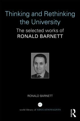 Thinking and Rethinking the University: The selected works of Ronald Barnett, 1st Edition (Hardback) book cover