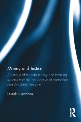 Money and Justice: A critique of modern money and banking systems from the perspective of Aristotelian and Scholastic thoughts, 1st Edition (Hardback) book cover
