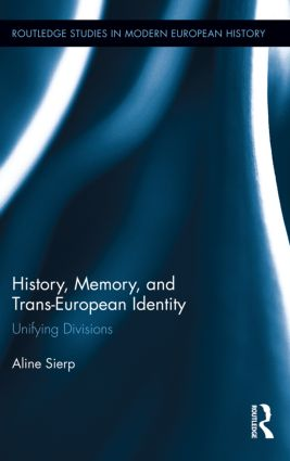 History, Memory, and Trans-European Identity: Unifying Divisions book cover