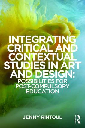 Integrating Critical and Contextual Studies in Art and Design: Possibilities for post-compulsory education, 1st Edition (Paperback) book cover