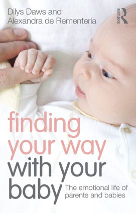 Finding Your Way with Your Baby: The emotional life of parents and babies book cover