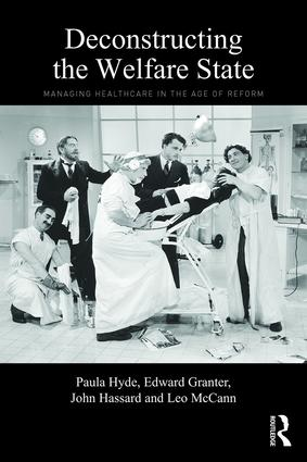Deconstructing the Welfare State: Managing Healthcare in the Age of Reform, 1st Edition (Paperback) book cover