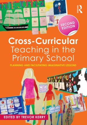Cross-Curricular Teaching in the Primary School: Planning and facilitating imaginative lessons, 2nd Edition (Paperback) book cover