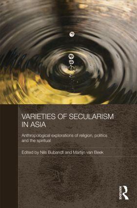 Varieties of Secularism in Asia: Anthropological Explorations of Religion, Politics and the Spiritual, 1st Edition (Paperback) book cover