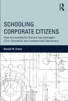 Schooling Corporate Citizens: How Accountability Reform has Damaged Civic Education and Undermined Democracy (Paperback) book cover