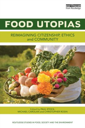 Food Utopias: Reimagining citizenship, ethics and community, 1st Edition (Hardback) book cover