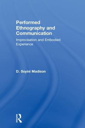 Performed Ethnography and Communication: Improvisation and Embodied Experience, 1st Edition (Hardback) book cover