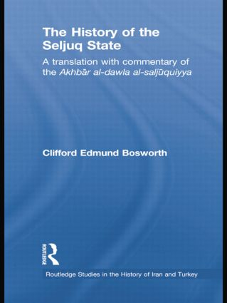 The History of the Seljuq State: A Translation with Commentary of the Akhbar al-dawla al-saljuqiyya book cover