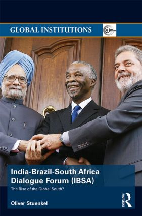 India-Brazil-South Africa Dialogue Forum (IBSA): The Rise of the Global South book cover