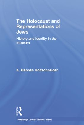 The Holocaust and Representations of Jews: History and Identity in the Museum book cover