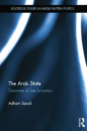 The Arab State: Dilemmas of Late Formation, 1st Edition (Paperback) book cover