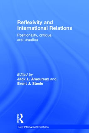 Reflexivity and International Relations: Positionality, Critique, and Practice, 1st Edition (Hardback) book cover