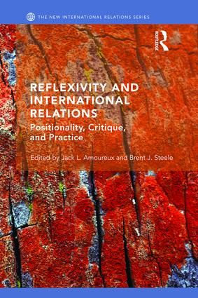 Reflexivity and International Relations: Positionality, Critique, and Practice book cover