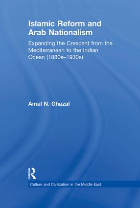 Islamic Reform and Arab Nationalism: Expanding the Crescent from the Mediterranean to the Indian Ocean (1880s-1930s) book cover