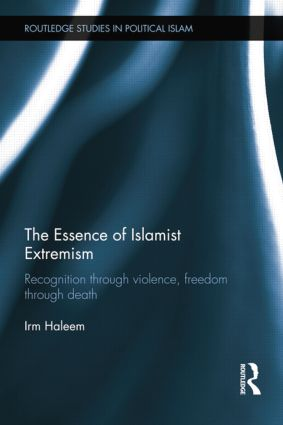 The Essence of Islamist Extremism: Recognition through Violence, Freedom through Death book cover