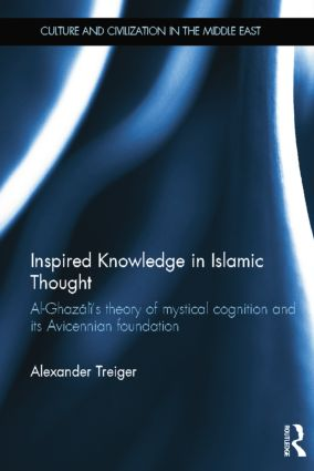Inspired Knowledge in Islamic Thought: Al-Ghazali's Theory of Mystical Cognition and Its Avicennian Foundation book cover